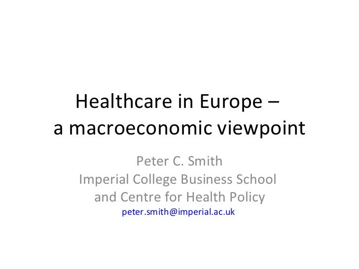 Healthcare in Europe –a macroeconomic viewpoint           Peter C. Smith  Imperial College Business School    and Centre f...