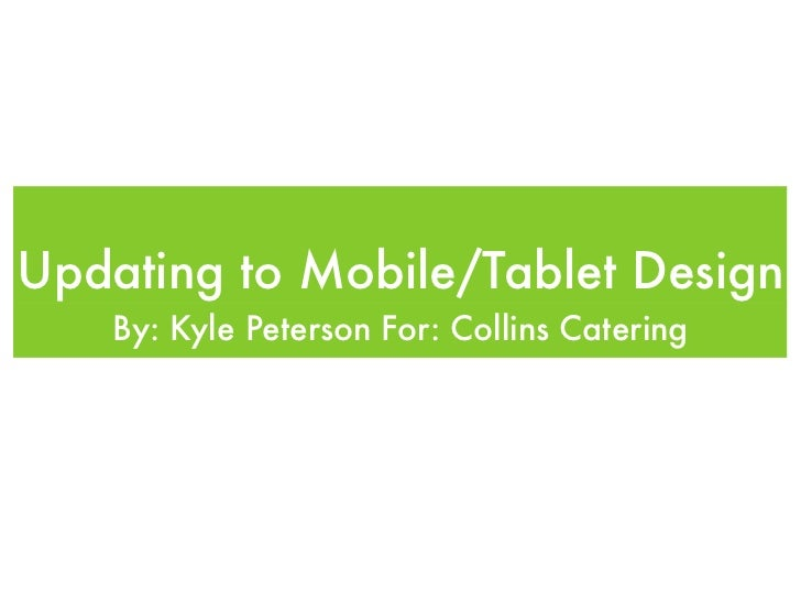 Updating to Mobile/Tablet Design   By: Kyle Peterson For: Collins Catering