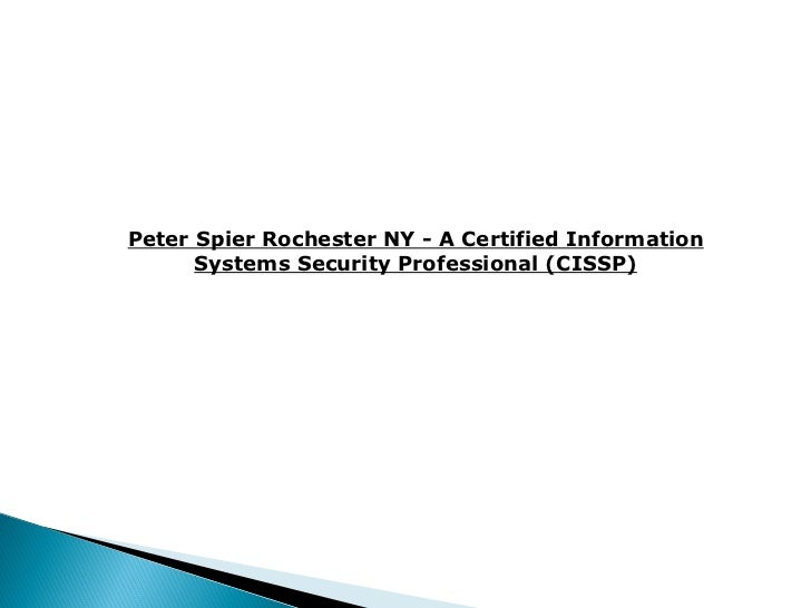 Peter Spier Rochester NY - A Certified Information Systems Security Professional (CISSP)