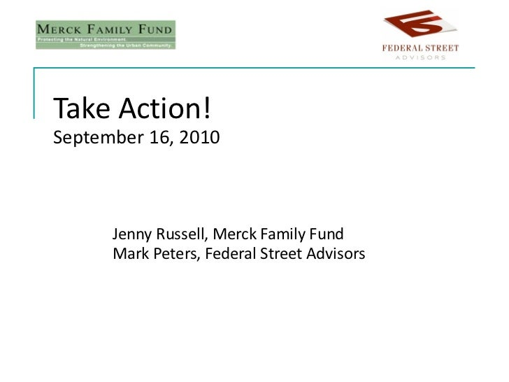 Take Action! September 16, 2010 Jenny Russell, Merck Family Fund Mark Peters, Federal Street Advisors