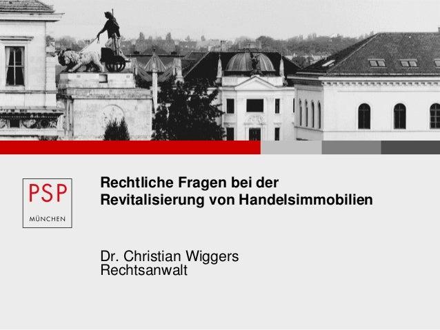 Rechtliche Fragen bei der Revitalisierung von Handelsimmobilien Dr. Christian Wiggers Rechtsanwalt