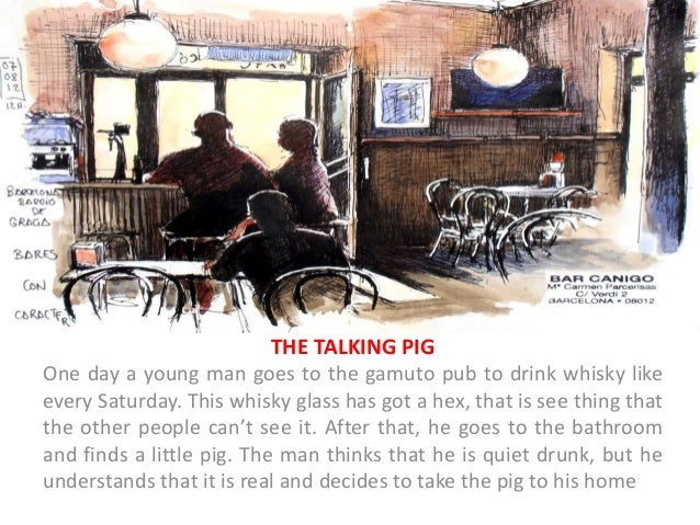 THE TALKING PIG One day a young man goes to the gamuto pub to drink whisky like every Saturday. This whisky glass has got ...