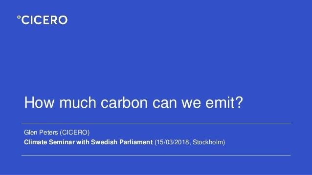How much carbon can we emit? Glen Peters (CICERO) Climate Seminar with Swedish Parliament (15/03/2018, Stockholm)