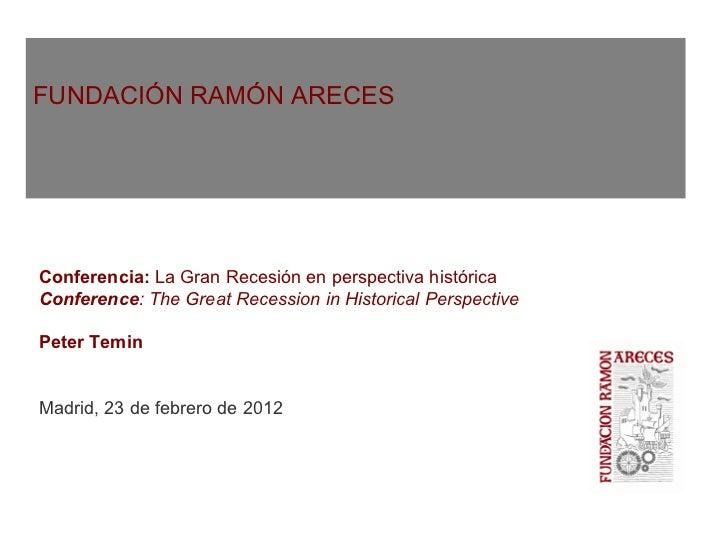 FUNDACIÓN RAMÓN ARECESConferencia: La Gran Recesión en perspectiva históricaConference: The Great Recession in Historical ...