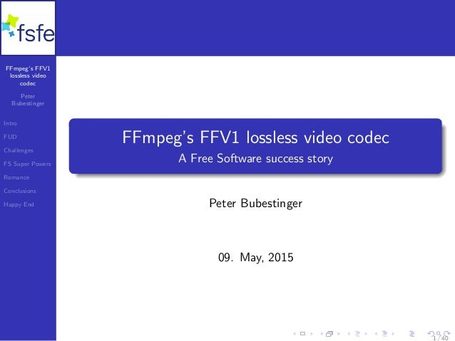 FFmpeg's FFV1 lossless video codec Peter Bubestinger Intro FUD Challenges FS Super Powers Romance Conclusions Happy End FF...
