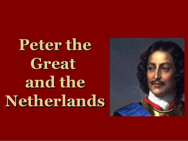 Peter thePeter the GreatGreat and theand the NetherlandsNetherlands