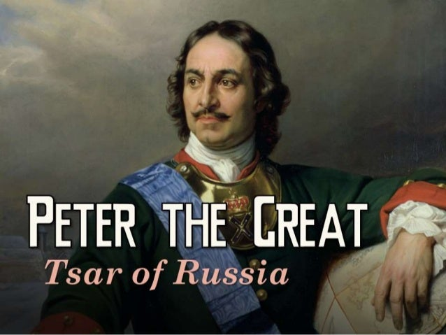 a study on peter the great He also wanted to study the way navies were  modern russia started with the rule of peter the great peter realized that russia must be westernized to preserve.