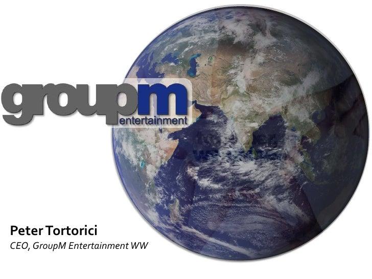 Peter Tortorici<br />CEO, GroupM Entertainment WW<br />