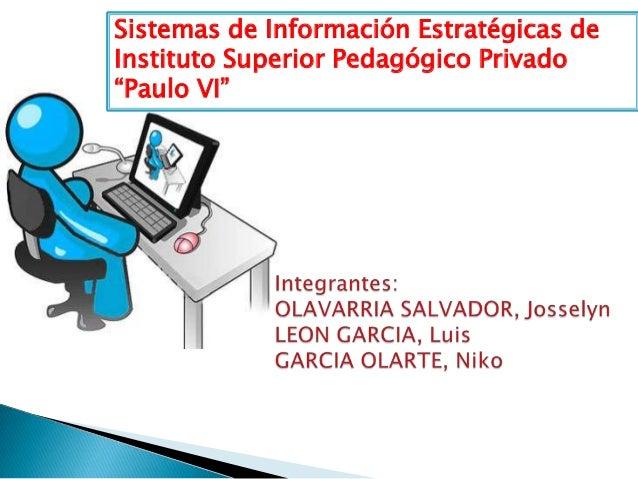 """Sistemas de Información Estratégicas deInstituto Superior Pedagógico Privado""""Paulo VI"""""""