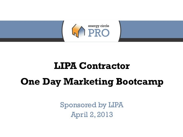 LIPA ContractorOne Day Marketing Bootcamp       Sponsored by LIPA         April 2, 2013