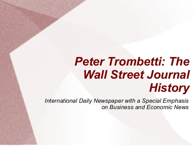Peter Trombetti: TheWall Street JournalHistoryInternational Daily Newspaper with a Special Emphasison Business and Economi...