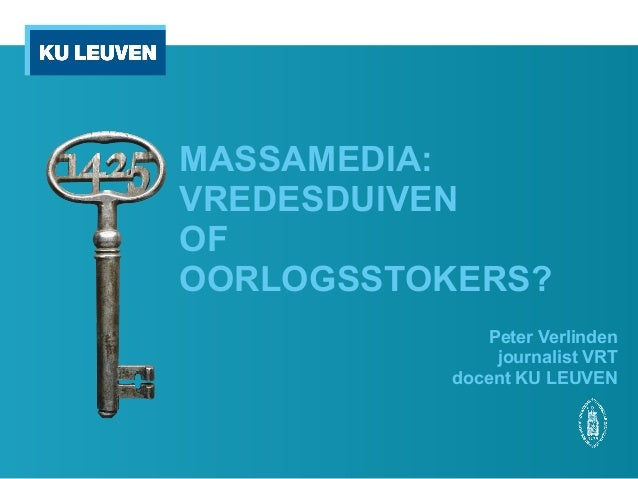 MASSAMEDIA: VREDESDUIVEN OF OORLOGSSTOKERS? Peter Verlinden journalist VRT docent KU LEUVEN