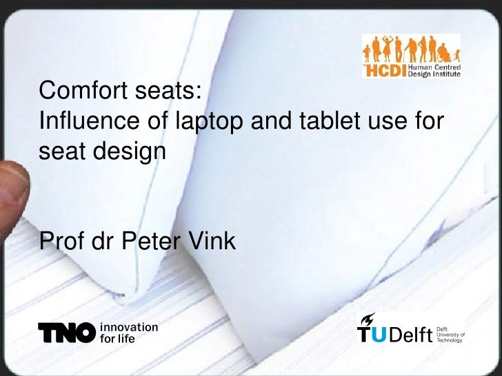 Comfort seats:Influence of laptop and tablet use forseat designProf dr Peter Vink