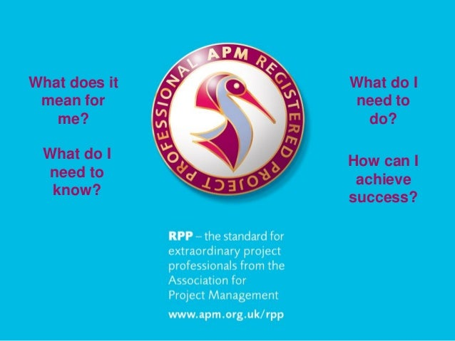© Association for Project Management 2011 What does it mean for me? What do I need to know? What do I need to do? How can ...