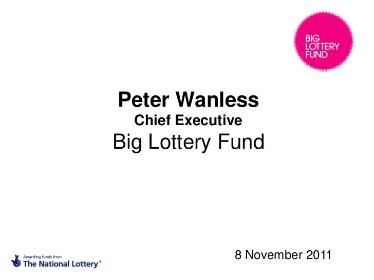 Peter Wanless  Chief ExecutiveBig Lottery Fund               8 November 2011