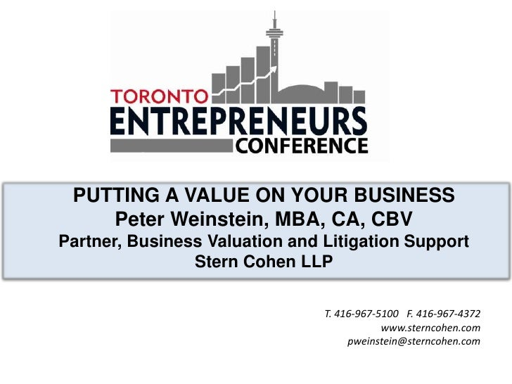PUTTING A VALUE ON YOUR BUSINESS    Peter Weinstein, MBA, CA, CBVPartner, Business Valuation and Litigation Support       ...
