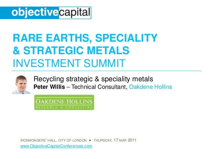 RARE EARTHS, SPECIALITY& STRATEGIC METALSINVESTMENT SUMMIT       Recycling strategic & speciality metals       Peter Willi...