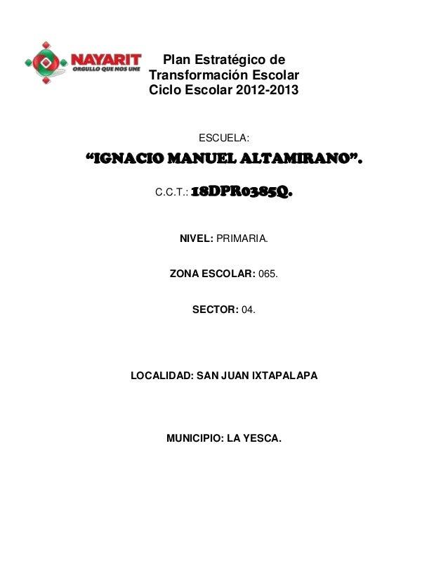 """Plan Estratégico de Transformación Escolar Ciclo Escolar 2012-2013 ESCUELA: """"IGNACIO MANUEL ALTAMIRANO"""". C.C.T.: 18DPR0385..."""