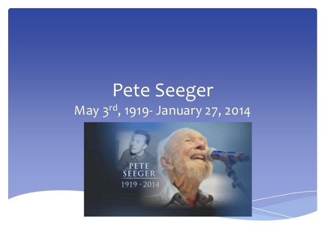 Pete Seeger May 3rd, 1919- January 27, 2014