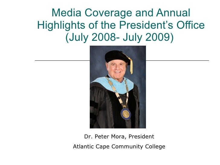 Media Coverage and Annual Highlights of the President's Office (July 2008- July 2009)  Dr. Peter Mora, President Atlantic ...