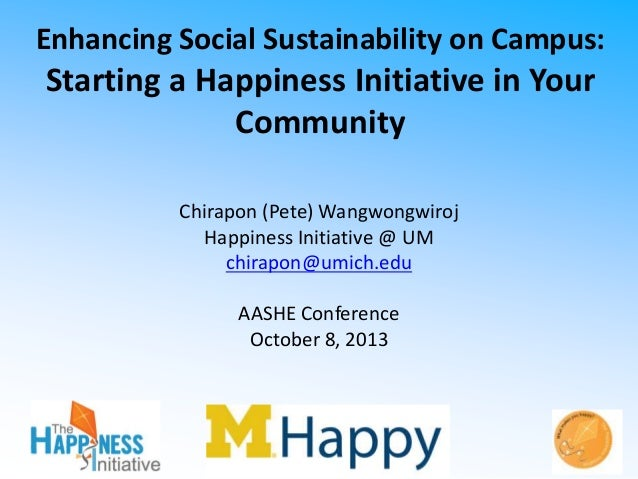 Enhancing Social Sustainability on Campus:  Starting a Happiness Initiative in Your Community Chirapon (Pete) Wangwongwiro...