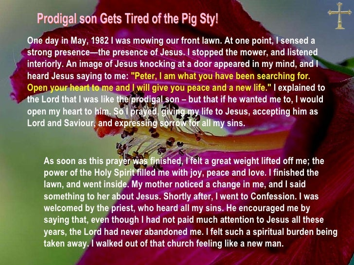 Prodigal Son Gets Tired of the Pig Sty! One day in May, 1982 I was mowing our front lawn. At one point, I sensed a strong ...