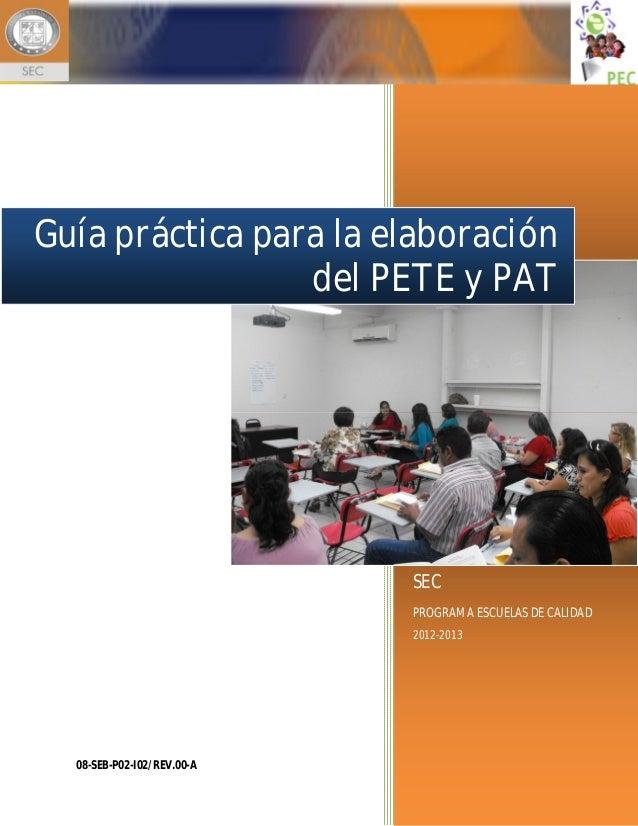 SEC PROGRAMA ESCUELAS DE CALIDAD 2012-2013 Guía práctica para la elaboración del PETE y PAT 08-SEB-P02-I02/REV.00-A