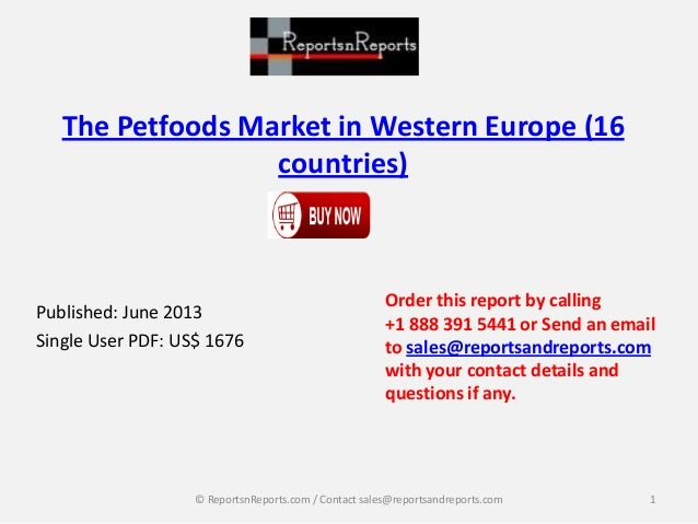 The Petfoods Market in Western Europe (16 countries) Published: June 2013 Single User PDF: US$ 1676 Order this report by c...