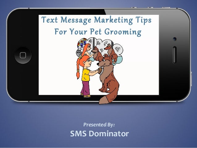 Text Message Marketing TipsFor Your Pet GroomingBusinessPresented By:SMS Dominator