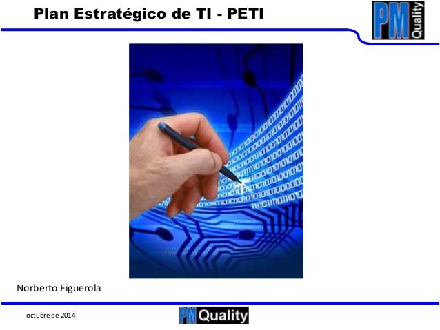Plan Estratégico de TI - PETI  Norberto Figuerola  octubre de 2014