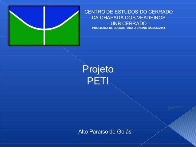 CENTRO DE ESTUDOS DO CERRADO DA CHAPADA DOS VEADEIROS - UNB CERRADO PROGRAMA DE BOLSAS PARA O ENSINO BÁSICO/2013  Projeto ...