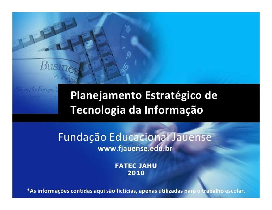Planejamento Estratégico de                  Tecnologia da Informação              Fundação Educacional Jauense           ...