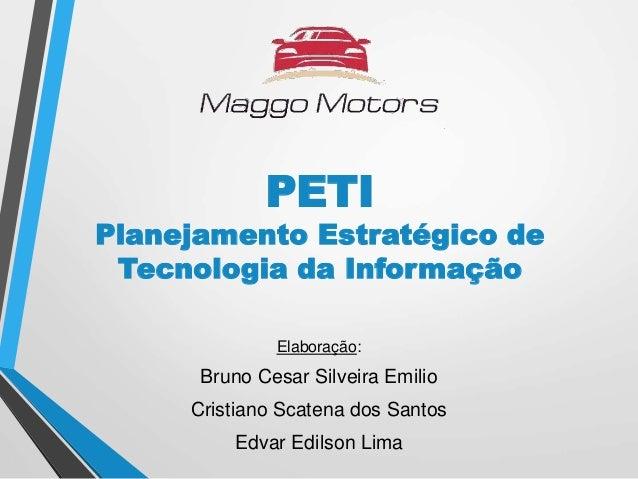 Elaboração: Bruno Cesar Silveira Emilio Cristiano Scatena dos Santos Edvar Edilson Lima PETI Planejamento Estratégico de T...