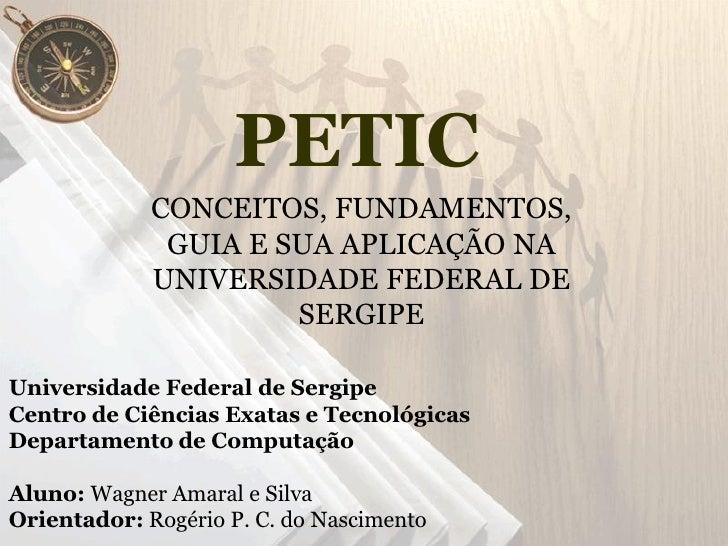 PETIC              CONCEITOS, FUNDAMENTOS,               GUIA E SUA APLICAÇÃO NA              UNIVERSIDADE FEDERAL DE     ...
