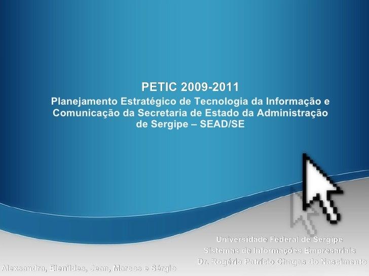 PETIC 2009-2011             Planejamento Estratégico de Tecnologia da Informação e             Comunicação da Secretaria d...
