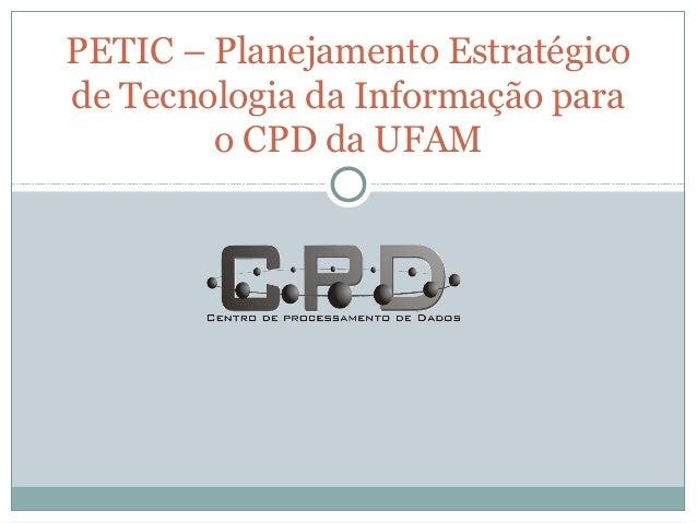 PETIC – Planejamento Estratégico de Tecnologia da Informação para o CPD da UFAM