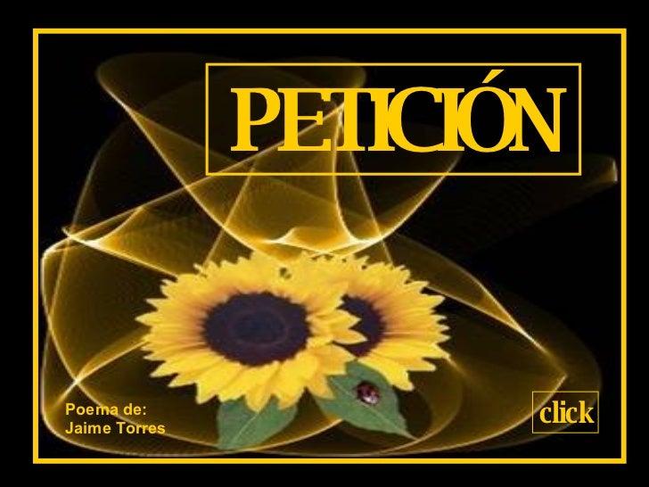 PETICIÓN Poema de: Jaime Torres click