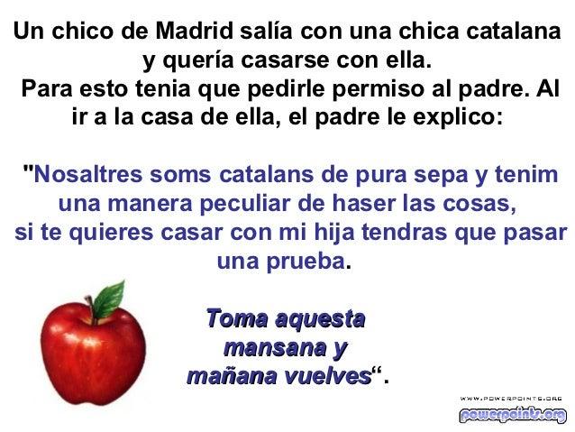 Un chico de Madrid salía con una chica catalana            y quería casarse con ella.Para esto tenia que pedirle permiso a...