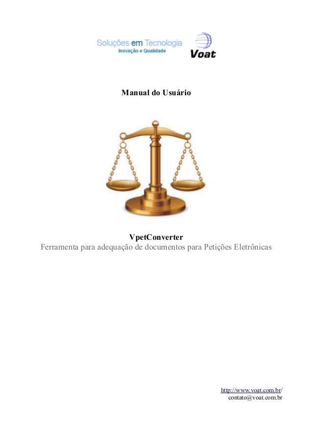 Manual do Usuário VpetConverter Ferramenta para adequação de documentos para Petições Eletrônicas http://www.voat.com.br/ ...