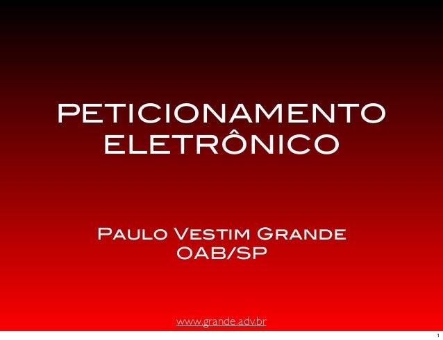 www.grande.adv.brPETICIONAMENTOELETRÔNICOPaulo Vestim GrandeOAB/SP1