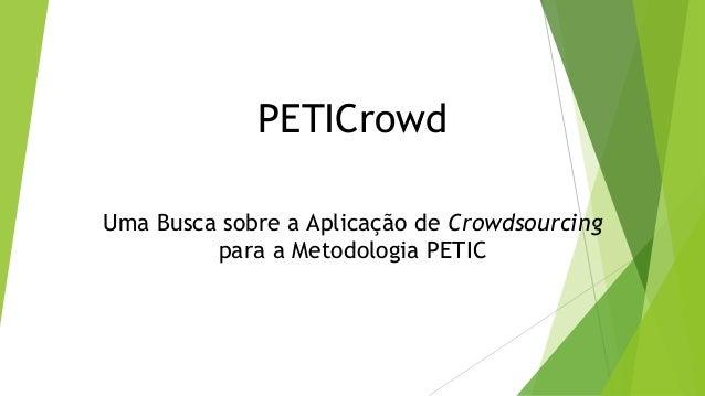 PETICrowd  Uma Busca sobre a Aplicação de Crowdsourcing  para a Metodologia PETIC