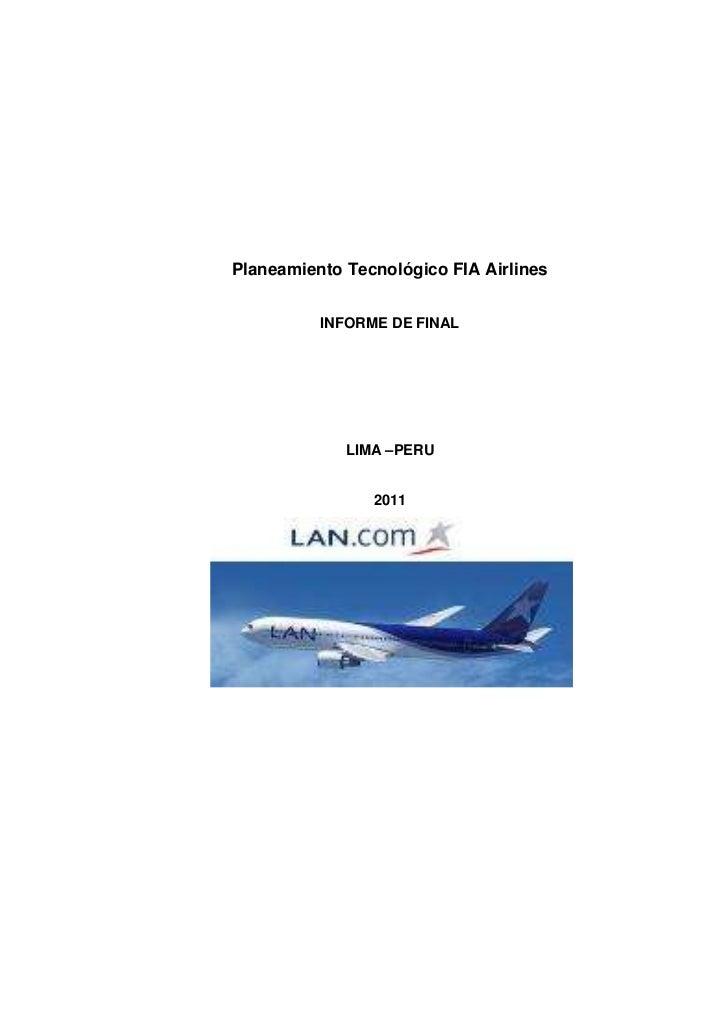 Planeamiento Tecnológico FIA Airlines          INFORME DE FINAL             LIMA –PERU                2011