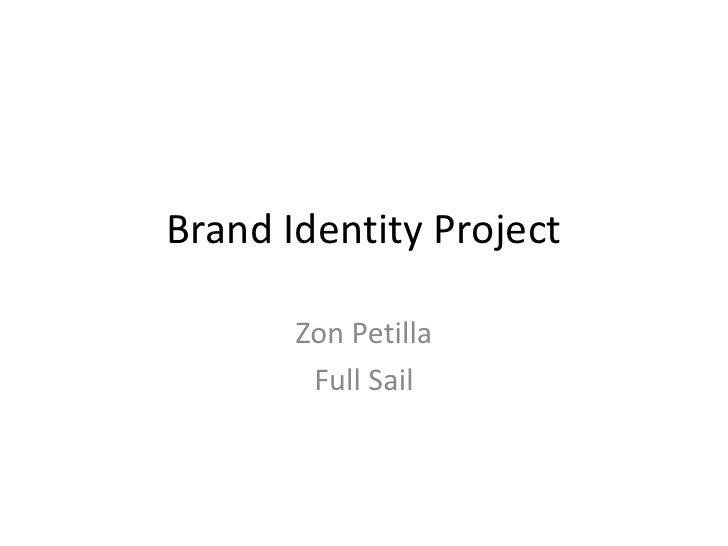 Brand Identity Project<br />Zon Petilla<br />Full Sail<br />