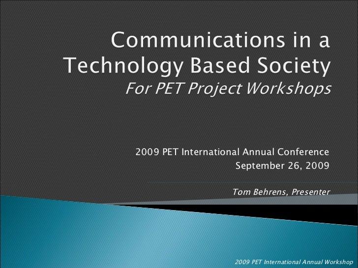 2009 PET International Annual Conference September 26, 2009 Tom Behrens, Presenter