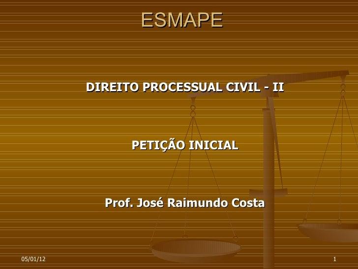 ESMAPE           DIREITO PROCESSUAL CIVIL - II                 PETIÇÃO INICIAL             Prof. José Raimundo Costa05/01/...