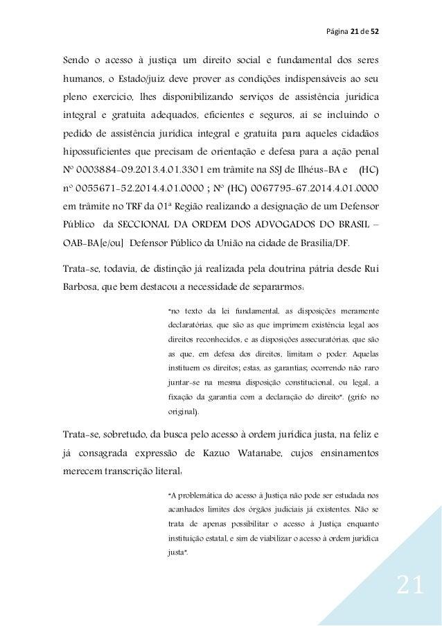 Página 21 de 52 21 Sendo o acesso à justiça um direito social e fundamental dos seres humanos, o Estado/juiz deve prover a...