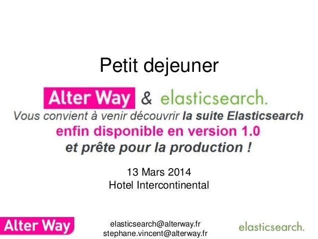 Petit dejeuner 13 Mars 2014 Hotel Intercontinental elasticsearch@alterway.fr stephane.vincent@alterway.fr
