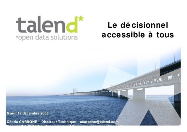 Friday, December 19, 2014 Le dé cisionnel accessible à tous Mardi 12 décembre 2006 Cédric CARBONE – Directeur Technique – ...