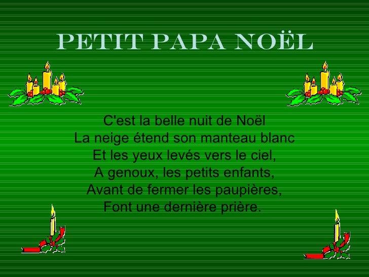PETIT PAPA NOËL C'est la belle nuit de Noël La neige étend son manteau blanc Et les yeux levés vers le ciel, A genoux, les...