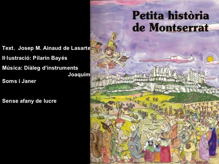 Text.  Josep M. Ainaud de Lasarte Il·lustració: Pilarin Bayés Música:   Diàleg d'instruments   Joaquim Soms i Janer Sense ...
